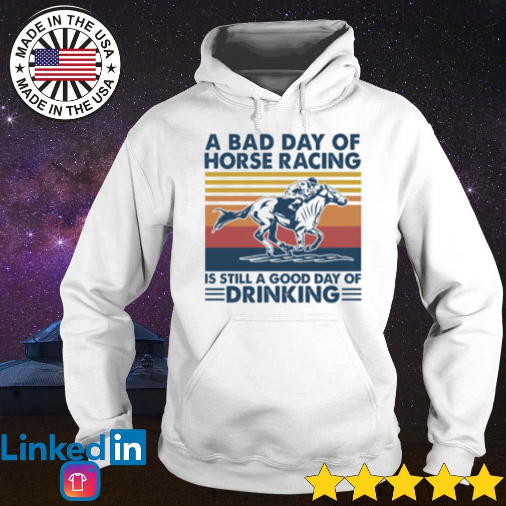 A bad day of horse racing is still a good day of drinking vintage s Hoodie