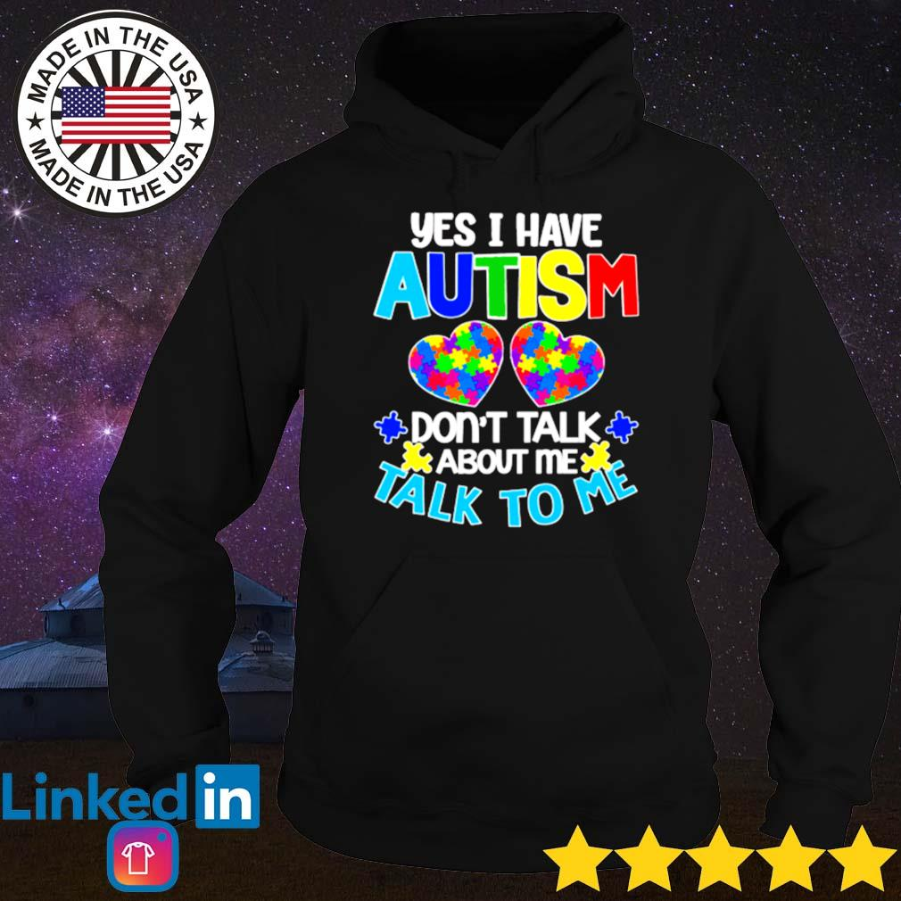Autism awareness yes I have autism don't talk about me talk to me s Hoodie