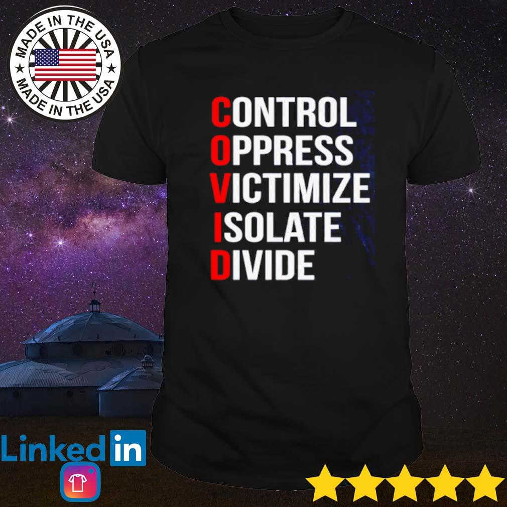 COVID-19 control oppress victimize isolate divide shirt