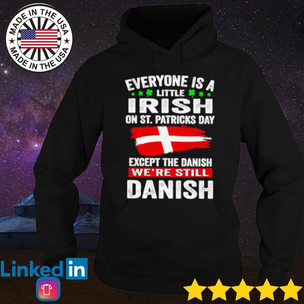 Everyone is a little Irish on St. Patricks day except Danish s Hoodie