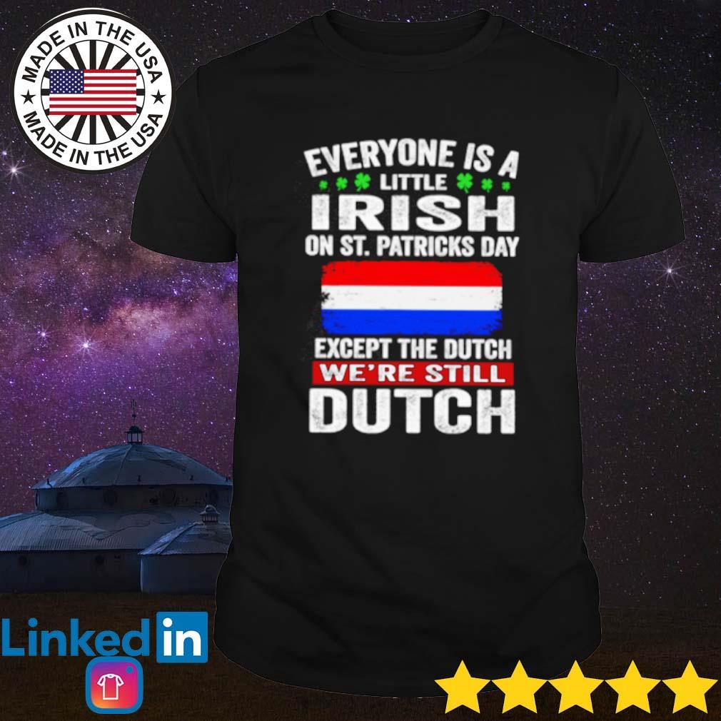 Everyone is a little Irish on St. Patricks day except Dutch shirt