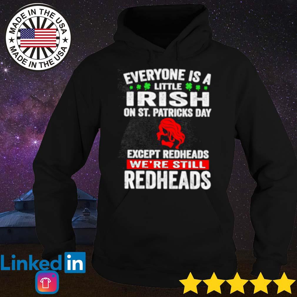 Everyone is a little Irish on St. Patricks day except redheads s Hoodie