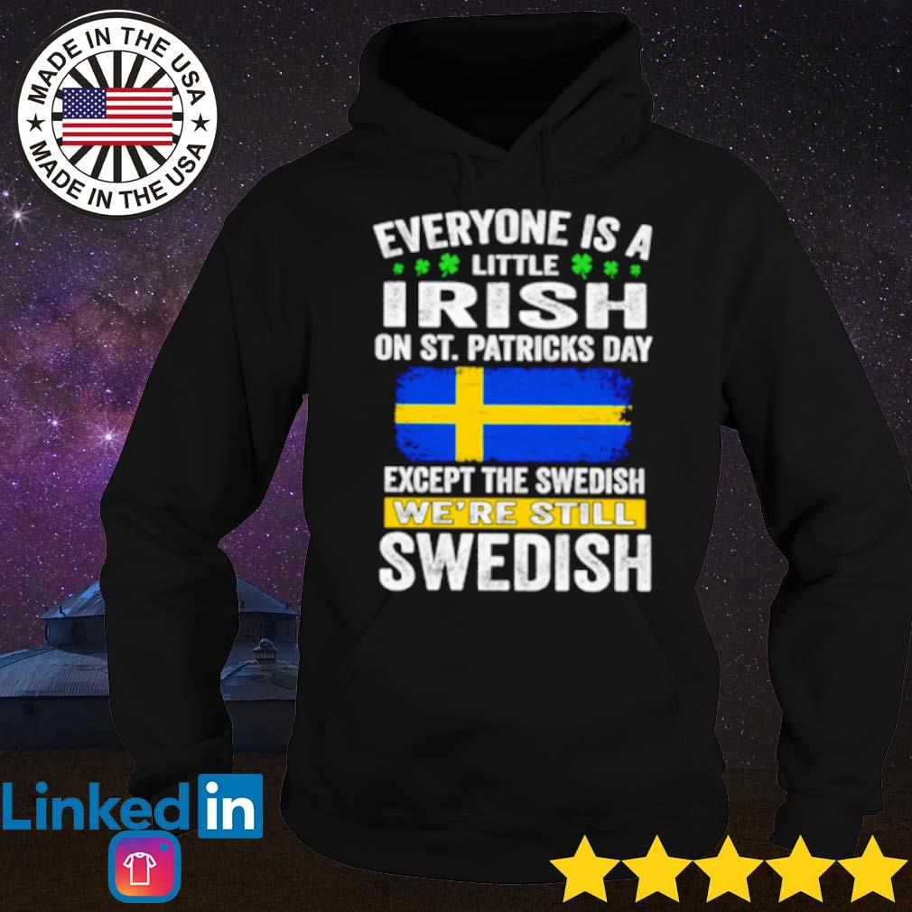 Everyone is a little Irish on St. Patricks day except Swedish s Hoodie