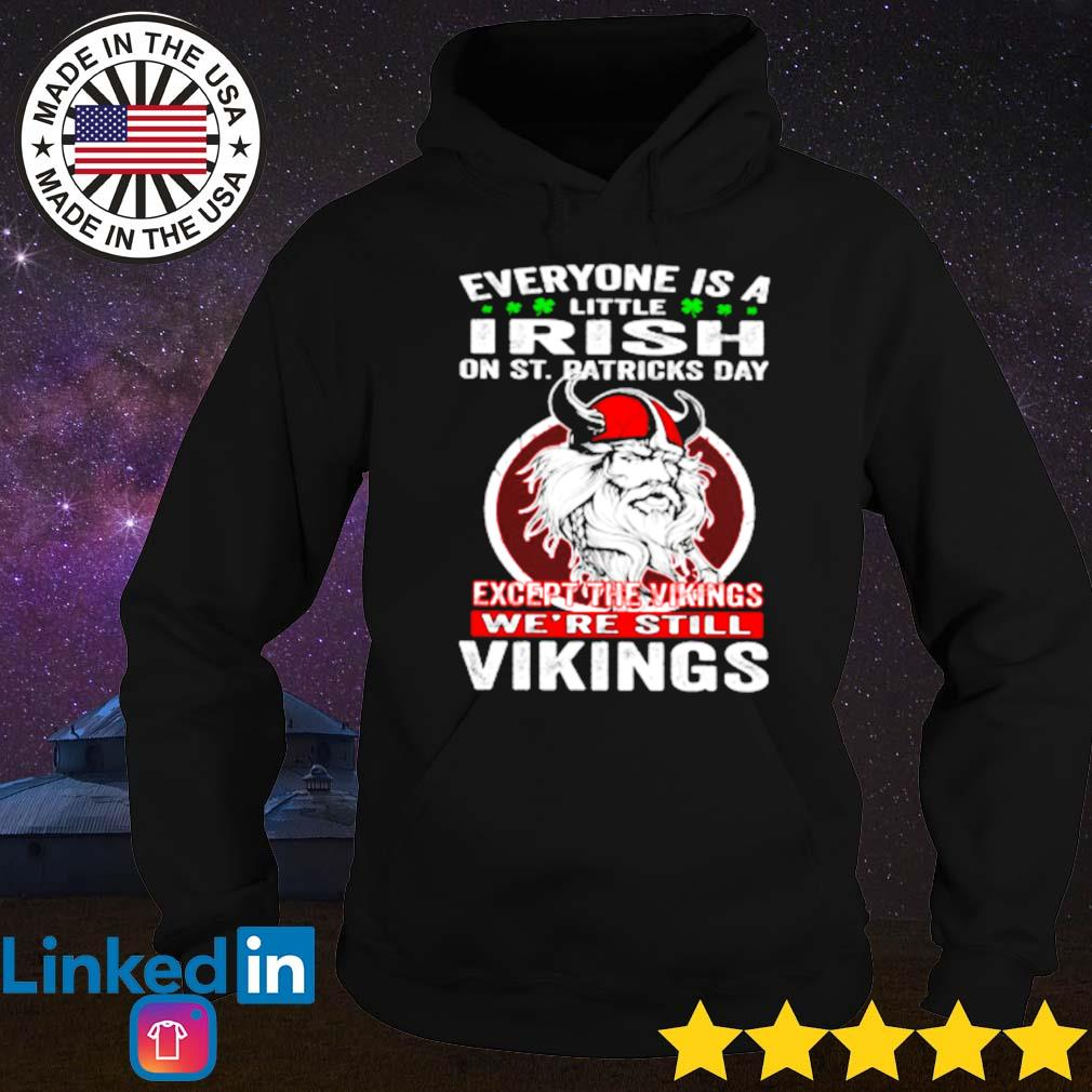 Everyone is a little Irish on St. Patricks day except vikings s Hoodie