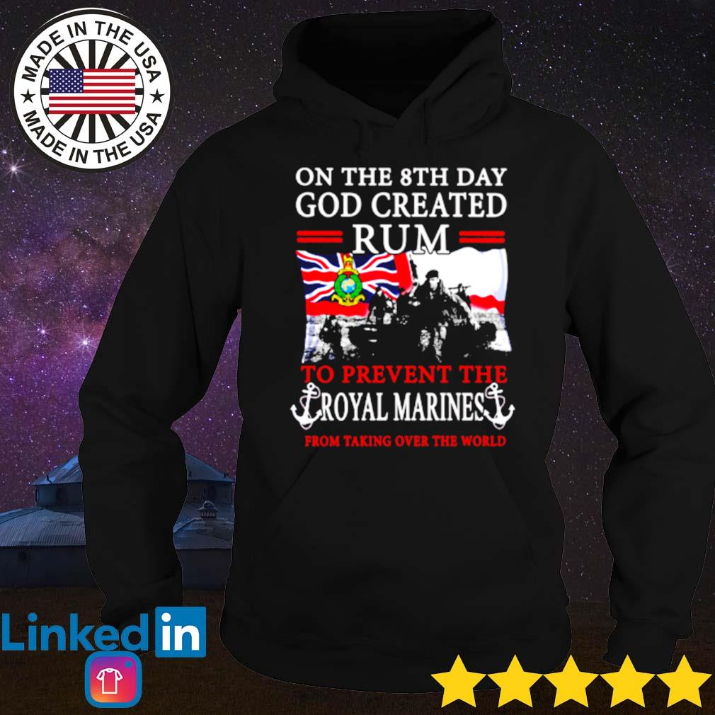 God created rum to prevent the royal marines on the 8th day s Hoodie