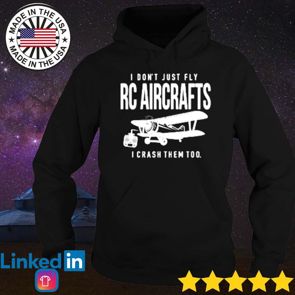 I crash them too I don't just fly RC aircrafts s Hoodie