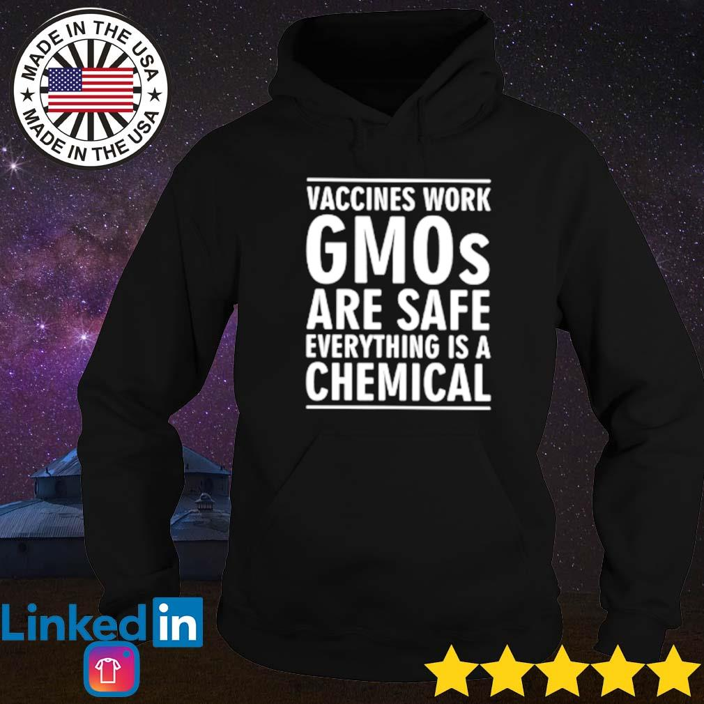Vaccines work GMOs are safe everything is a chemical coronavirus s Hoodie