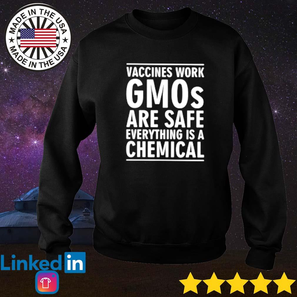 Vaccines work GMOs are safe everything is a chemical coronavirus s Sweater