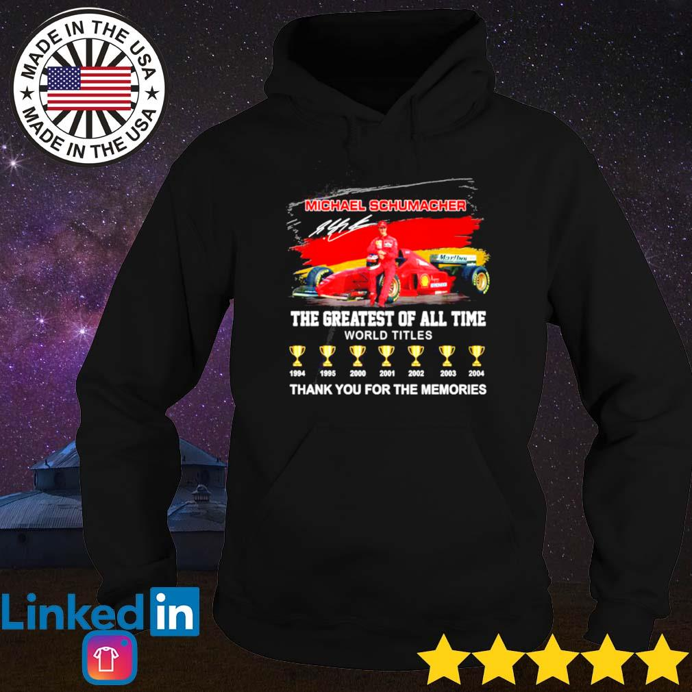 The greatest of all time world titlesMichael Schumacher s Hoodie