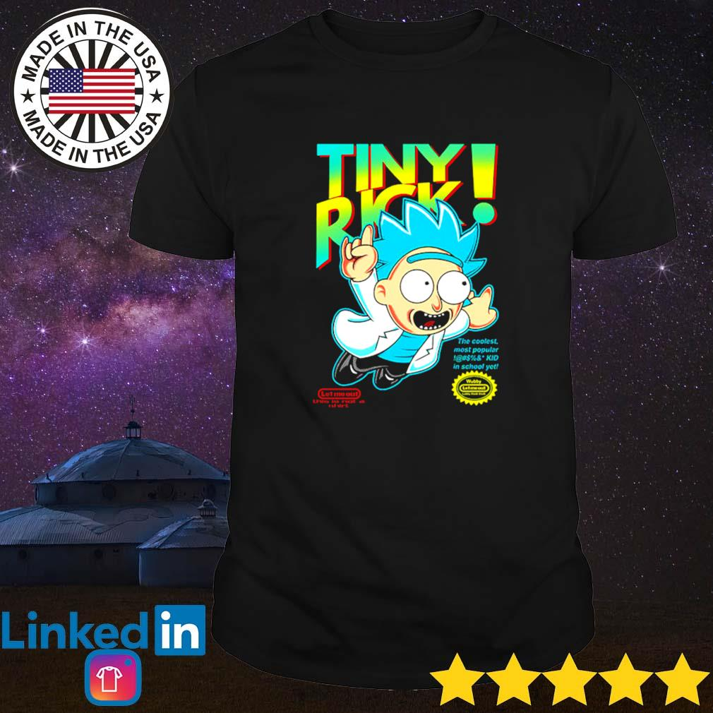 Tiny Rick the coolest most popular in school yet Rick and Morty shirt