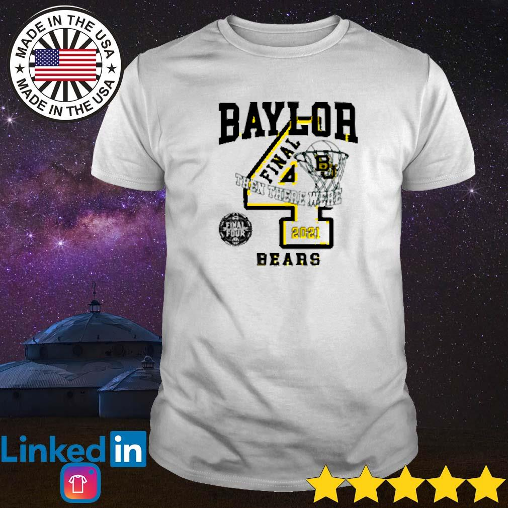 2021 Baylor Bears final four and then there were 4 shirt