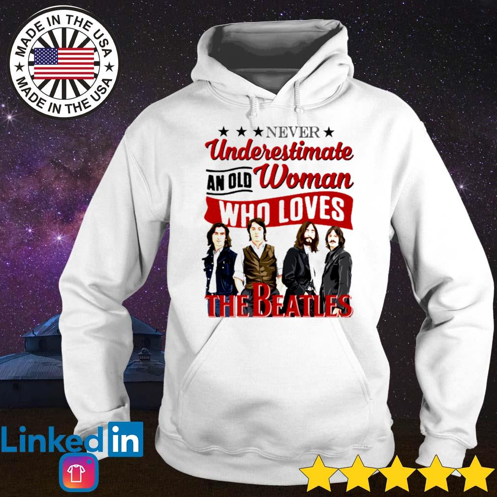 Official never understimate an old woman who loves The Beatles Hoodie