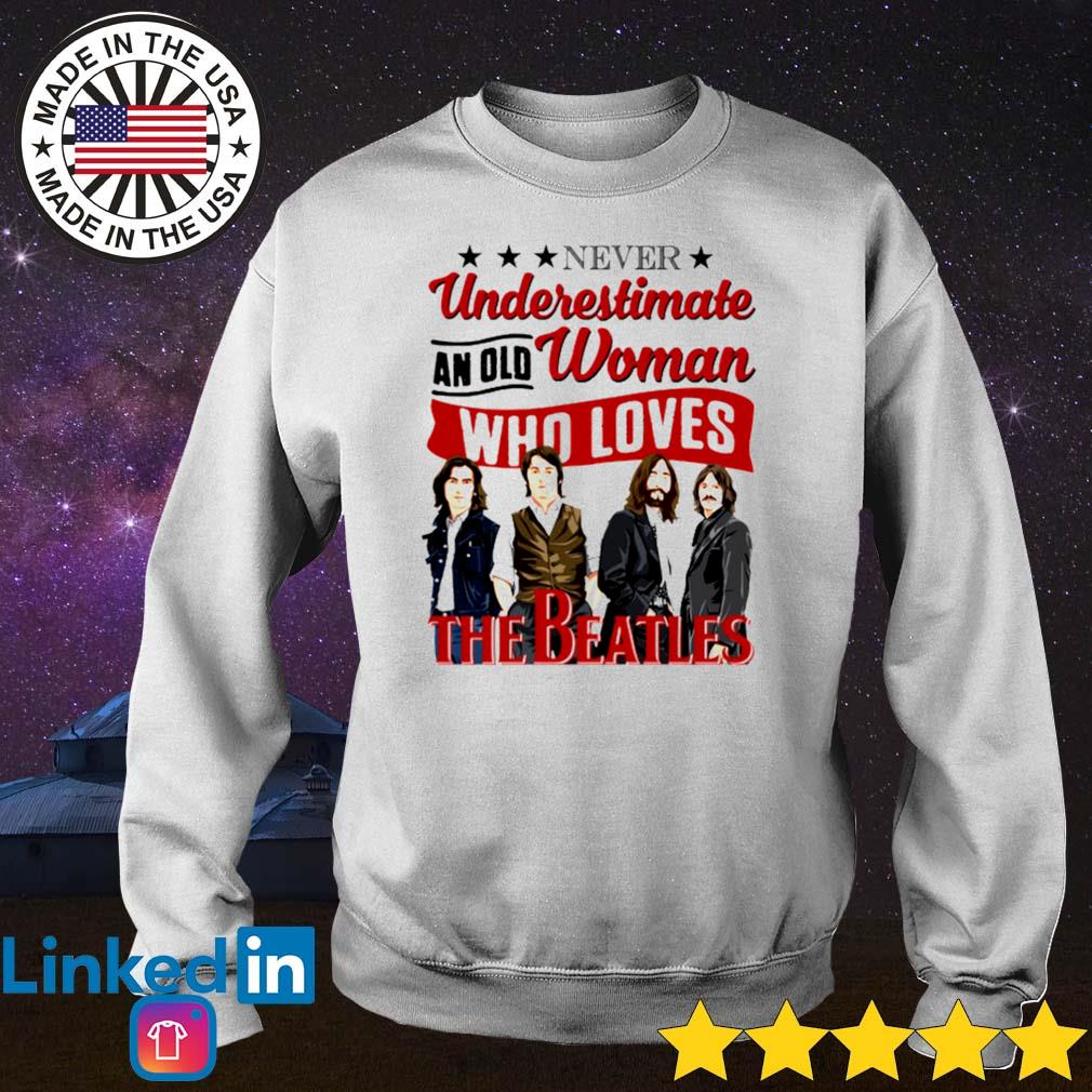 Official never understimate an old woman who loves The Beatles Sweater