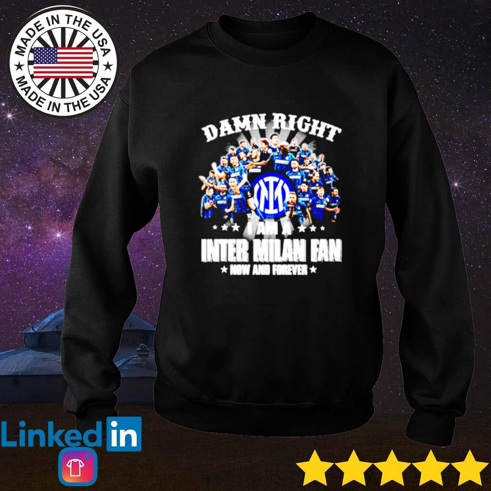 Damn right I am a Inter Milan fan now and forever Sweater