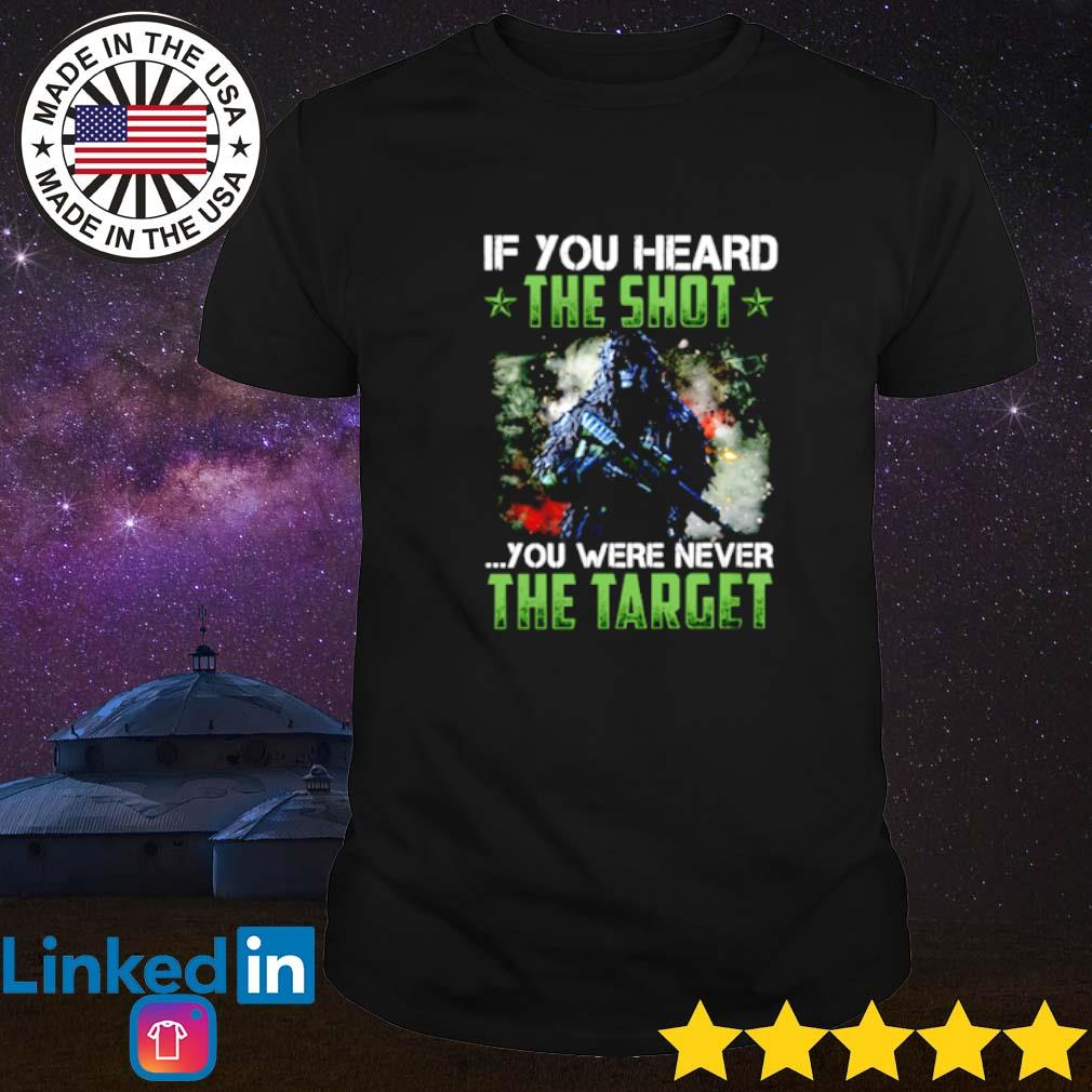 If you heard the shot you were never the target veteran shirt