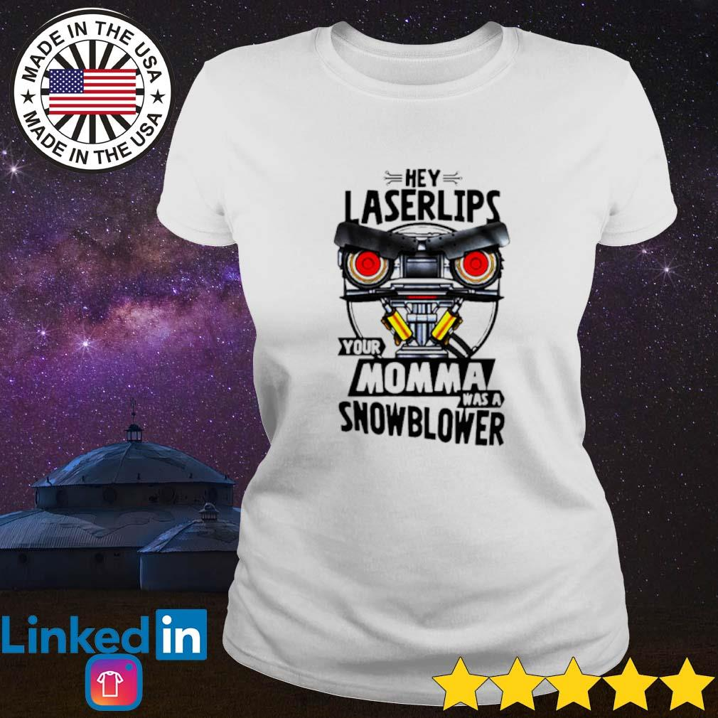 Official hey laserlips your momma was a snowblower Ladies tee