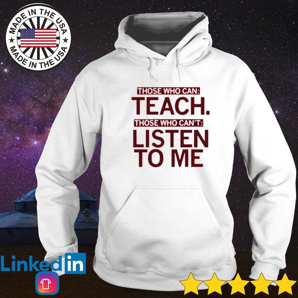 Official those who can teach those who can't listen to me Hoodie