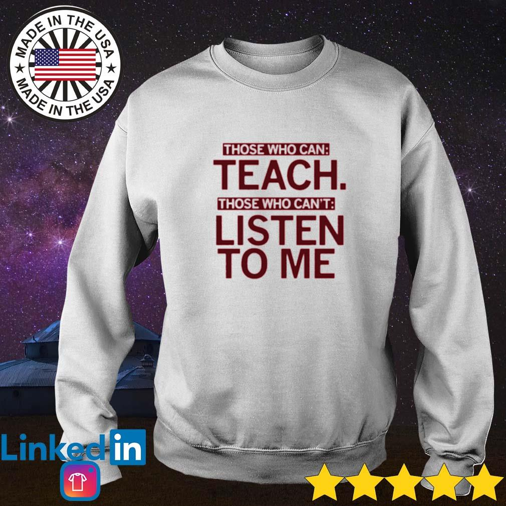 Official those who can teach those who can't listen to me Sweater