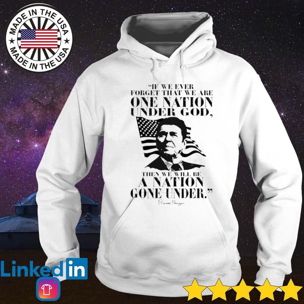 Ronald Reagan we are one nation under god then we will be a nation gone under Hoodie