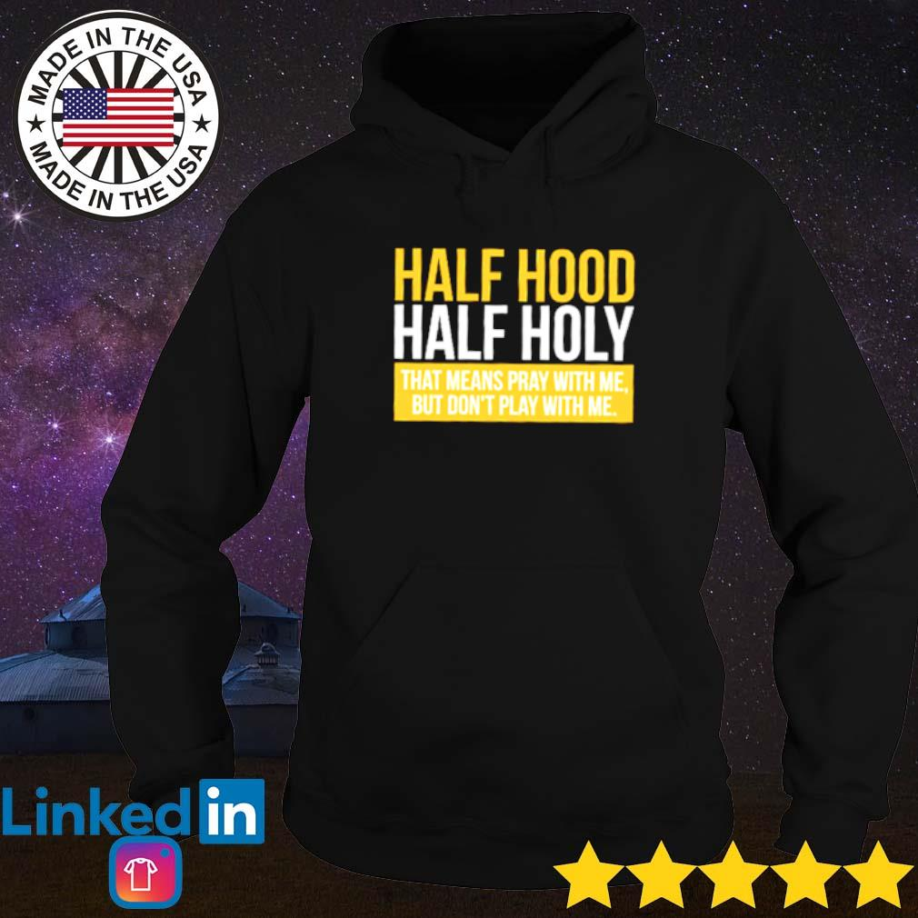 That means pray with me but don't play with me half hood half holy Hoodie