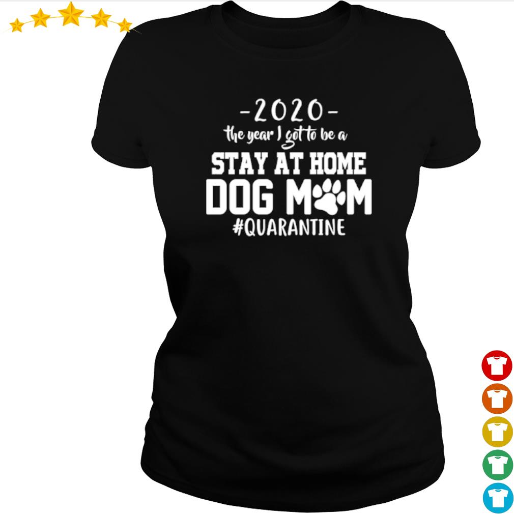 2020 The year I got to be a stay at home dog mom #quarantine s ladies-tee