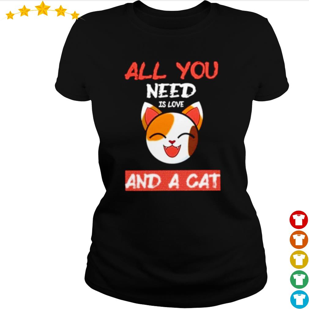 All you need is love and a cat s ladies-tee