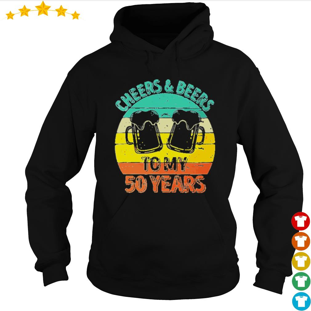 Cheers and beers to my 50 years s hoodie