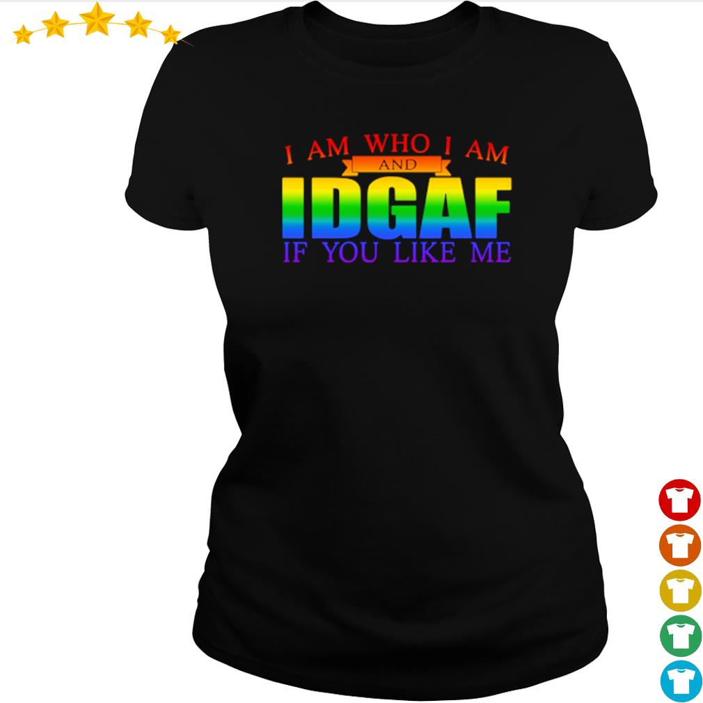 LGBT I am who I am and IDGAF if you like me s ladies-tee