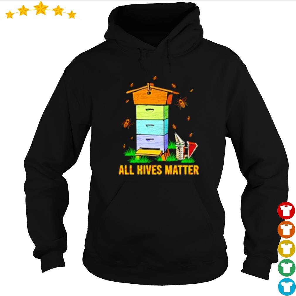 Bees house all Hives Matter s hoodie