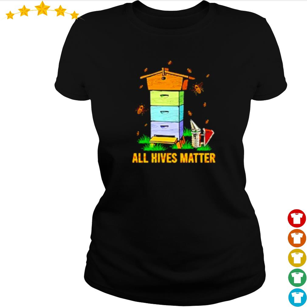 Bees house all Hives Matter s ladies-tee