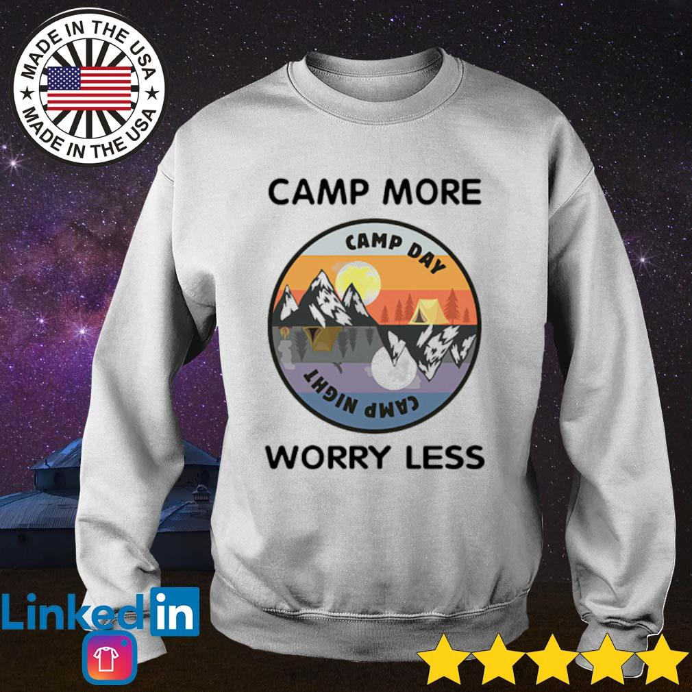 Camp more Camo day camp night worry less shirt, hoodie ...