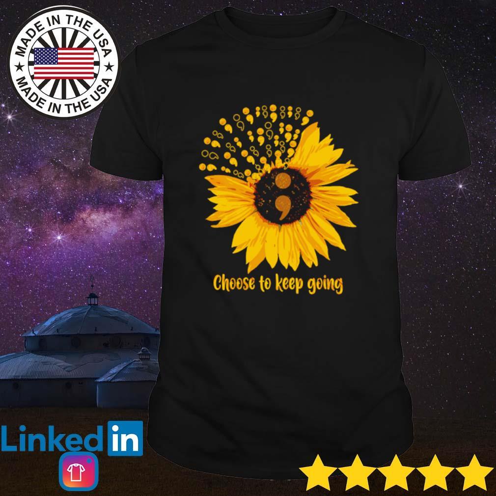 Choose to keep going Sunflower shirt