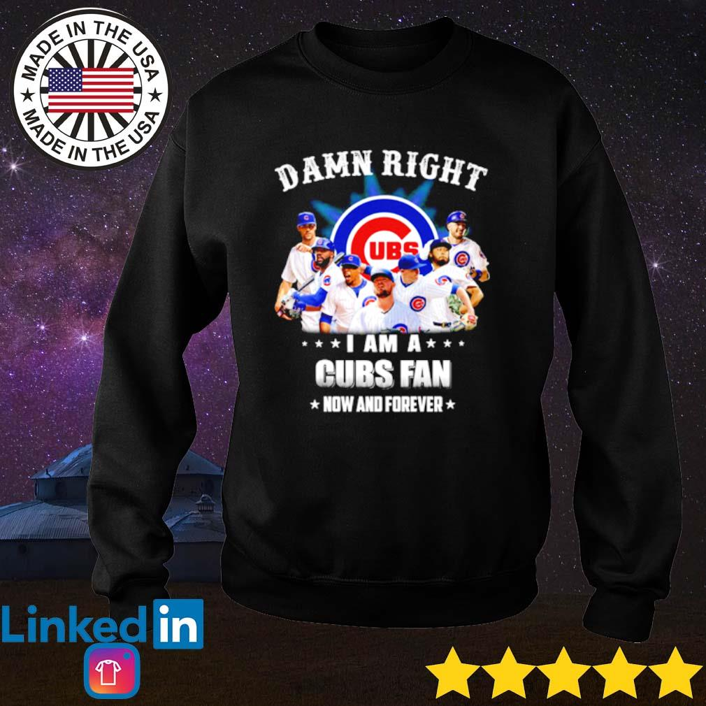 Damn right I am a Cubs fan now and forever s Sweater Black