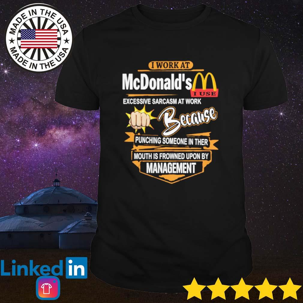 I work at McDonald's excessive sarcasm at work because punching someone in ther shirt