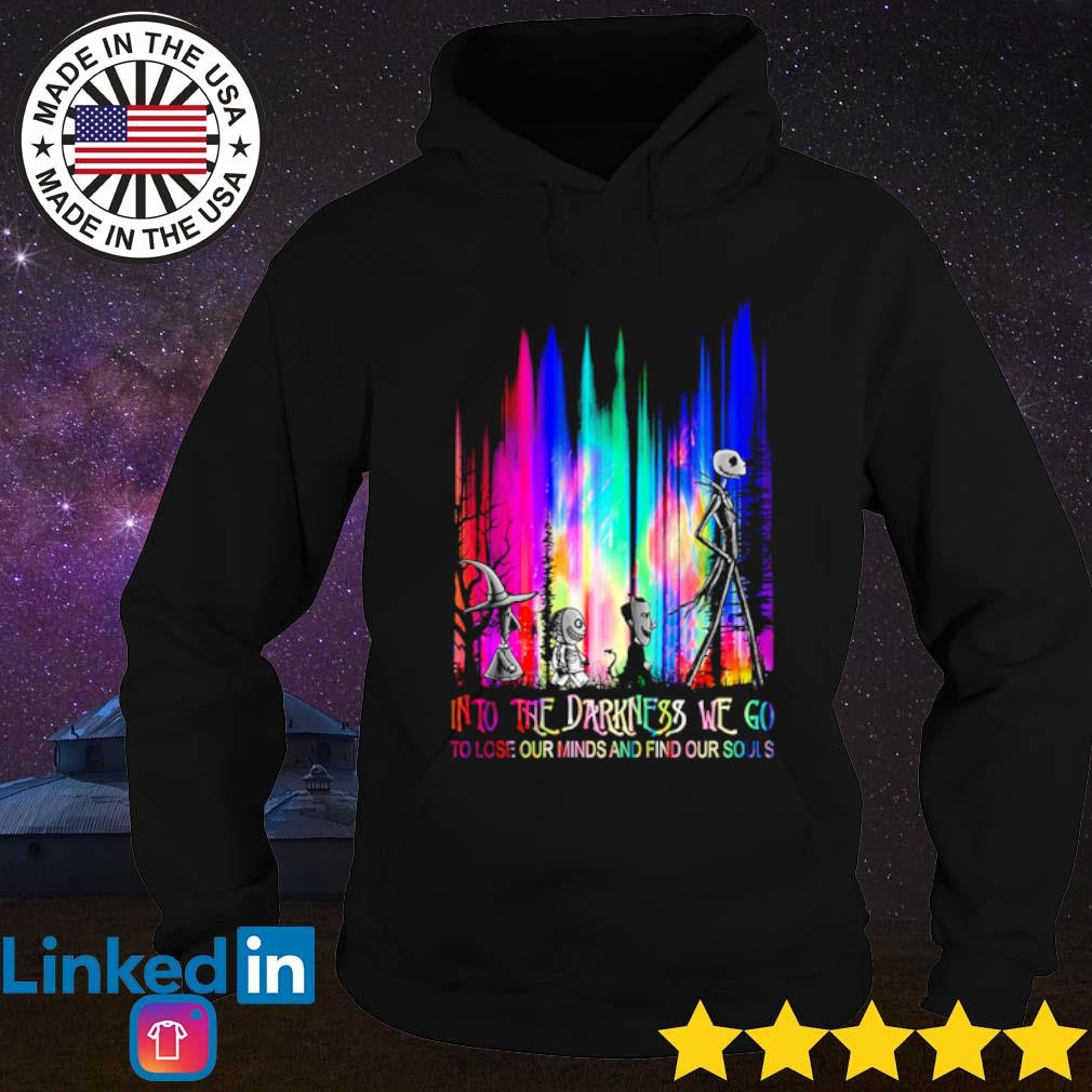 Into the darkness we go to lost our minds and find our so as s Hoodie Black