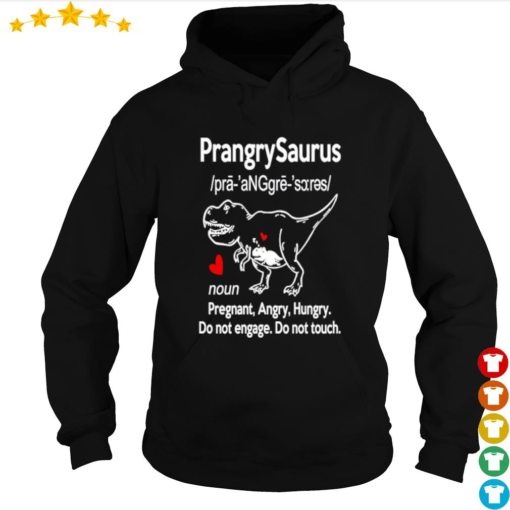 Prangrysaurus defination pregnaut angry hungry do not engage s hoodie