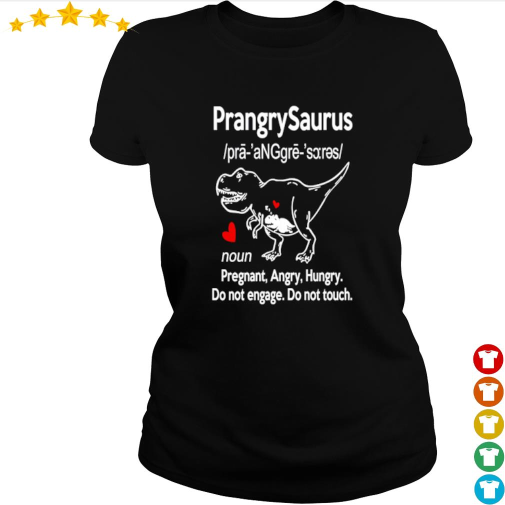 Prangrysaurus defination pregnaut angry hungry do not engage s ladies-tee