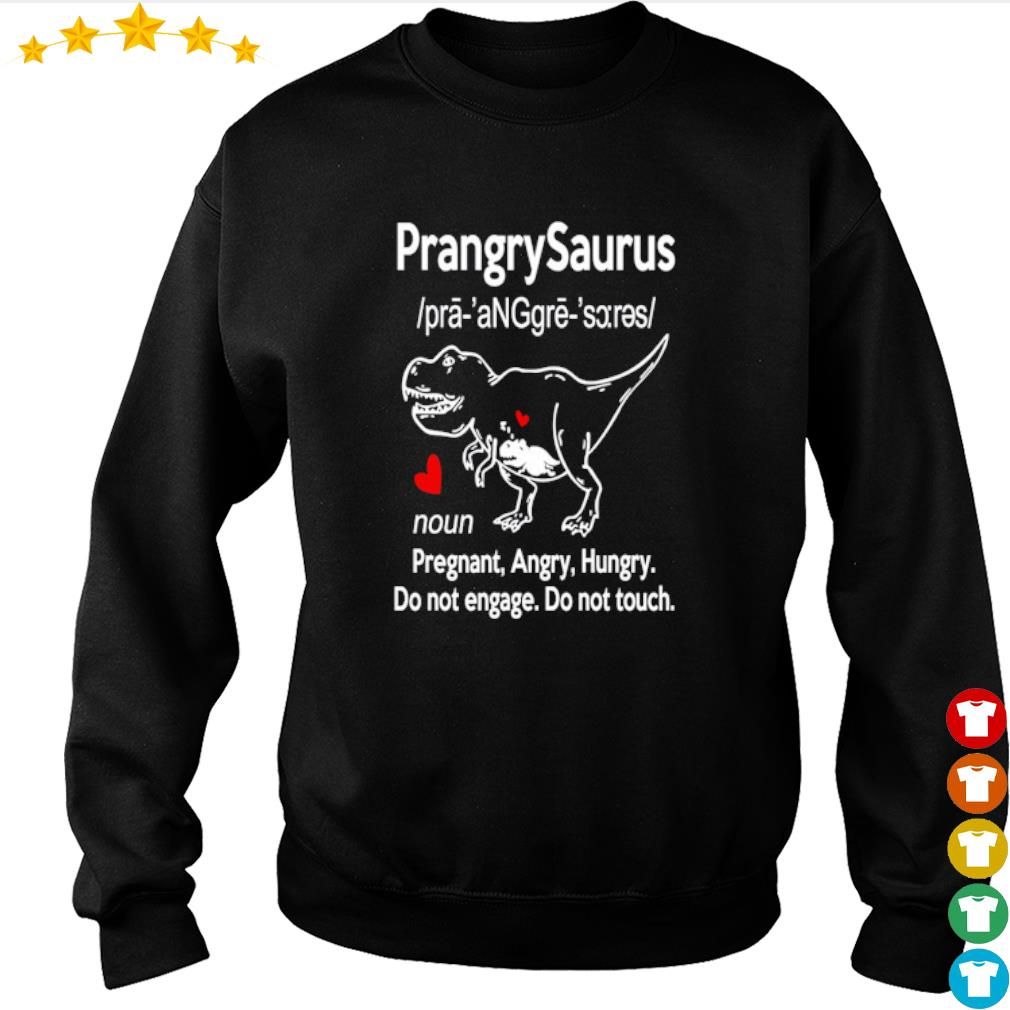 Prangrysaurus defination pregnaut angry hungry do not engage s sweater