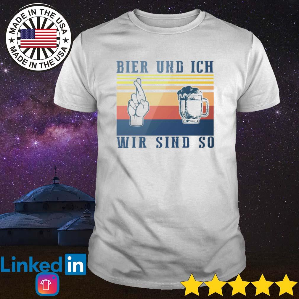 Vintage Bier Und Ich Wir Sind So shirt