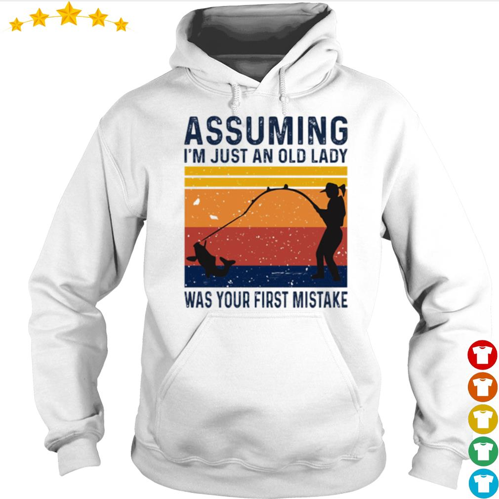 Vintage Fishing assuming I'm just an old lady was your first mistake s Hoodie