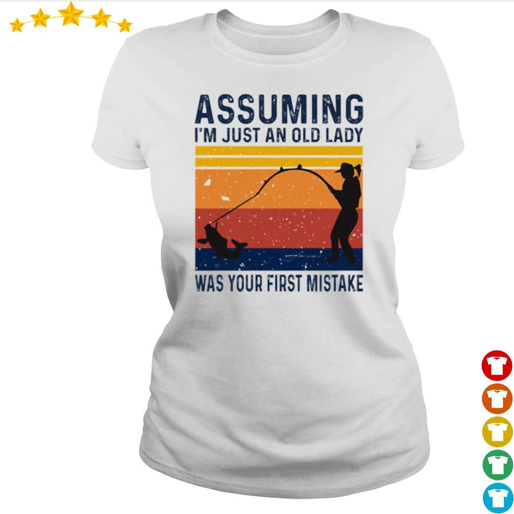 Vintage Fishing assuming I'm just an old lady was your first mistake s Ladies-tee