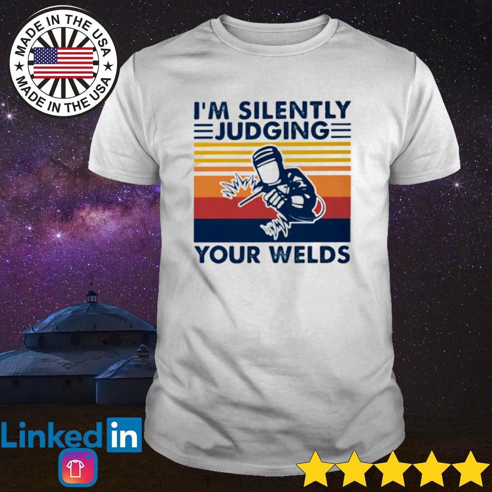 Vintage Welder I'm silently judging your welds shirt
