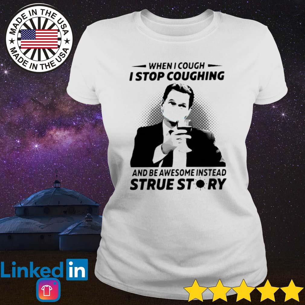 When I cough I stop coughing and be awesome instead strue story COVID-19 s Ladies Tee White