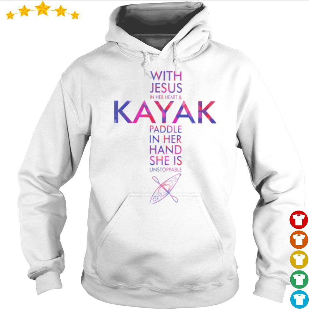 With Jesus in her heart and Kayak Paddle in her hand she is unstoppable s Hoodie