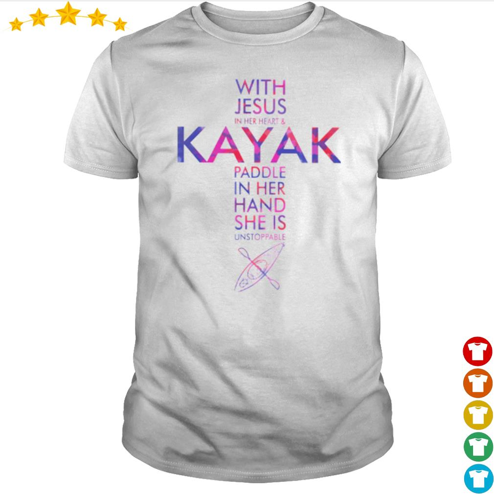 With Jesus in her heart and Kayak Paddle in her hand she is unstoppable shirt