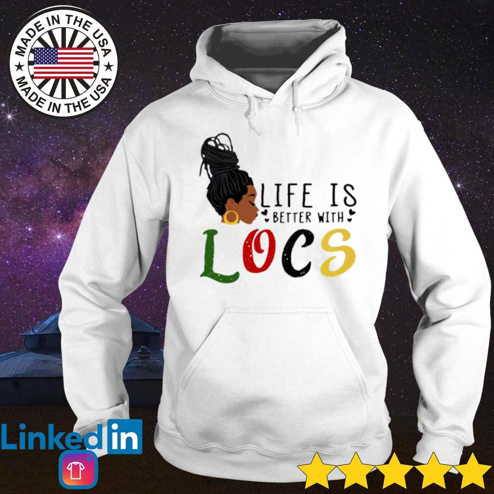 Black girl life is better with LOCS s Hoodie White