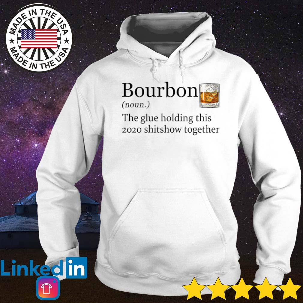Bourbon the glue holding this 2020 shitshow together s Hoodie White