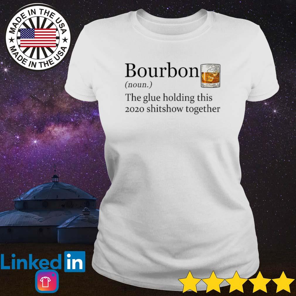 Bourbon the glue holding this 2020 shitshow together s Ladies Tee White
