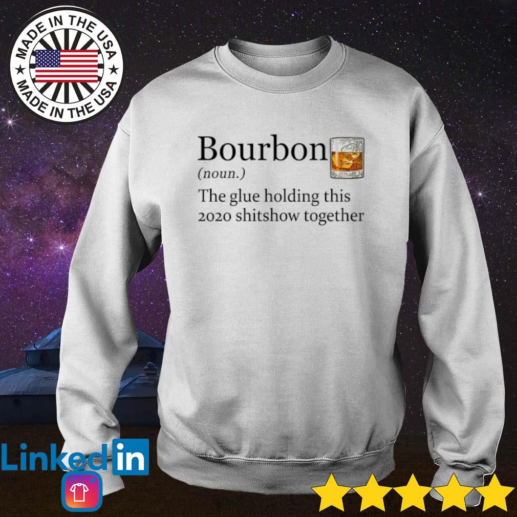 Bourbon the glue holding this 2020 shitshow together s Sweater White