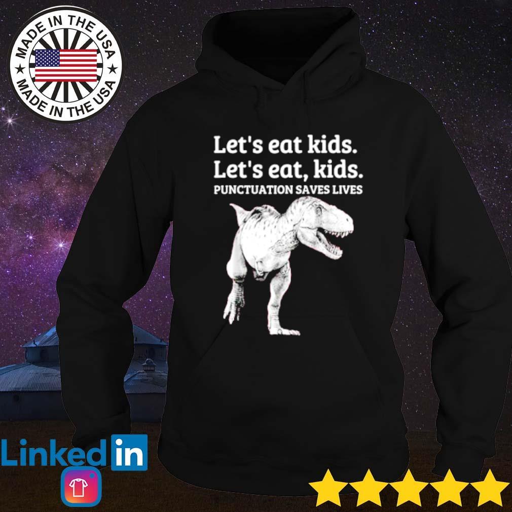 Dinosaur Let's eat kids let's eat kids punctuation saves lives s Hoodie Black